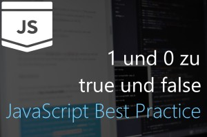 1 und 0 zu true und false in Javascript