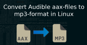 Convert Audible aax-files to mp3 in Linux