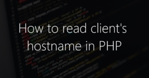 How to read clienthostname in PHP